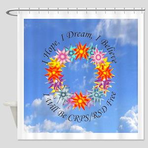 I Hope I Dream I Believe I will be Shower Curtain