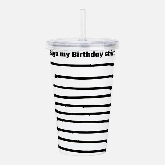 Sign My Birthday Shirt Acrylic Double-wall Tumbler