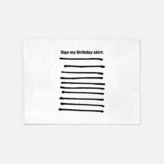 Sign My Birthday Shirt 5'x7'Area Rug