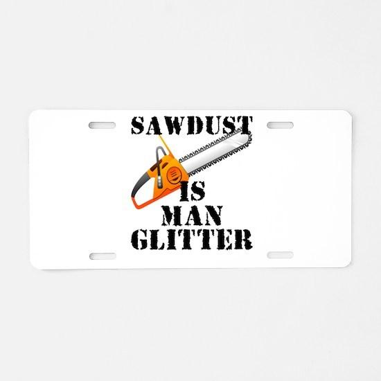Sawdust Is Man Glitter Aluminum License Plate