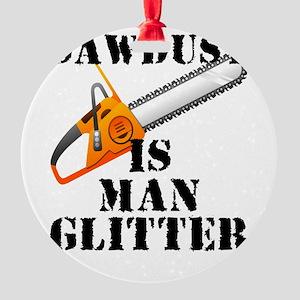 Sawdust Is Man Glitter Round Ornament