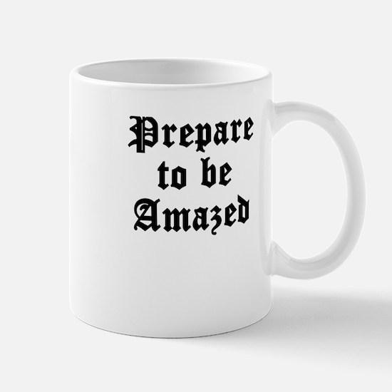 Prepare To Be Amazed Mugs