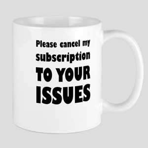 Please Cancel My Subscription To Your Issues Mugs