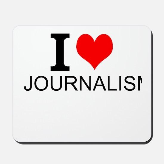 I Love Journalism Mousepad