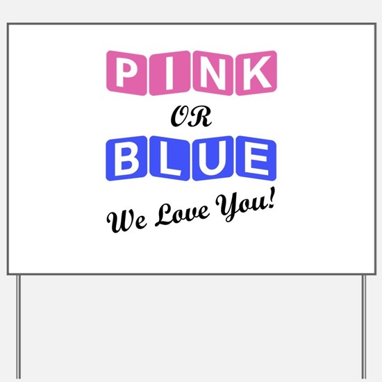 Pink Or Blue We Love You Yard Sign