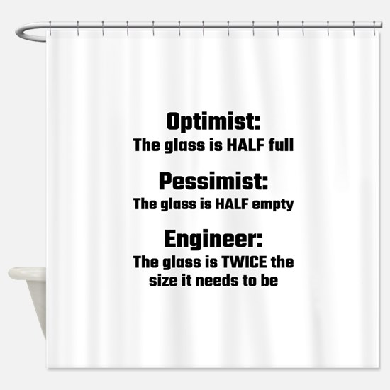 Optimist, Pessimist, Engineer Shower Curtain
