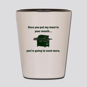 Once you put my meat in your mouth...yo Shot Glass