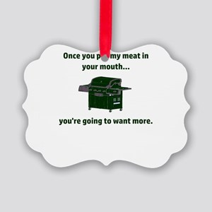 Once you put my meat in your mout Picture Ornament