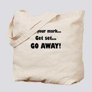 On Your Mark...Get Set...Go Away! Tote Bag