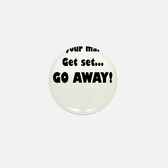 On Your Mark...Get Set...Go Away! Mini Button