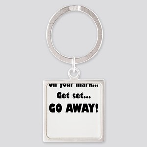 On Your Mark...Get Set...Go Away! Keychains