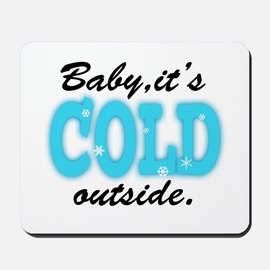 Baby It's Cold Outside Mousepad
