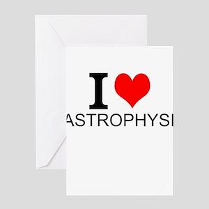 I Love Astrophysics Greeting Cards