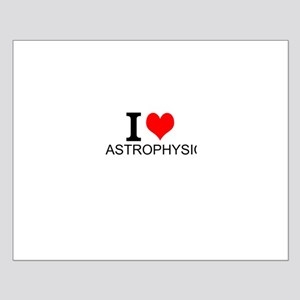 I Love Astrophysics Posters