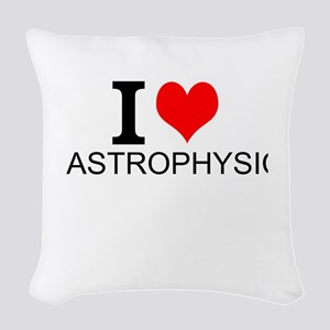 I Love Astrophysics Woven Throw Pillow