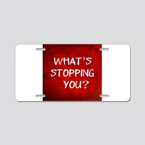 Whats Stopping You Aluminum License Plate