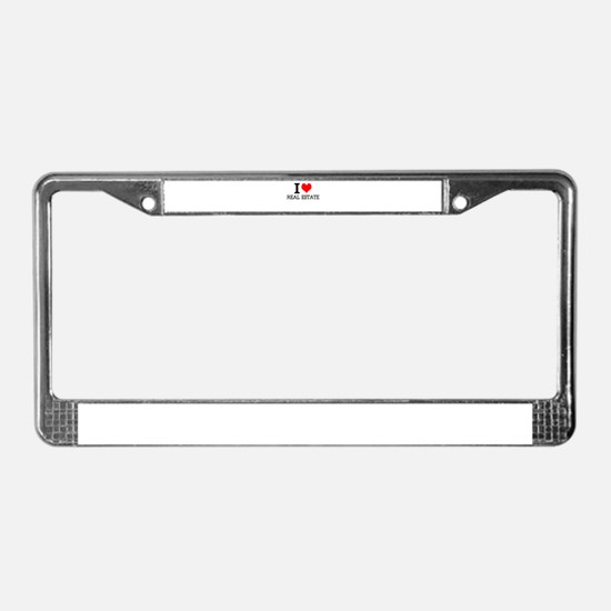 I Love Real Estate License Plate Frame