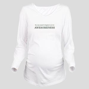 No, my master's degr Long Sleeve Maternity T-Shirt