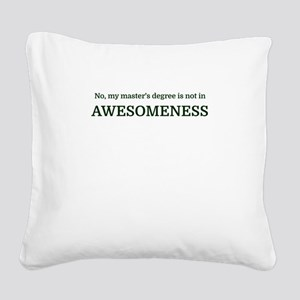 No, my master's degree is not Square Canvas Pillow