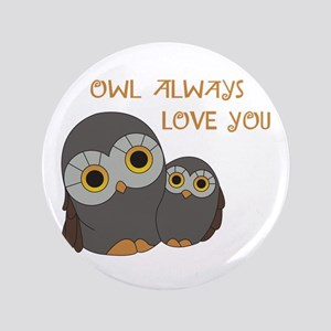 Owl Always Love You Button