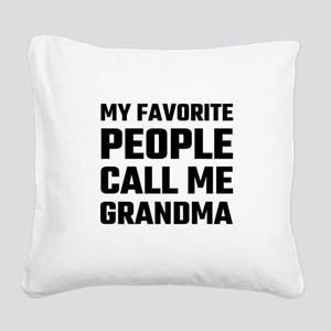My Favorite People Call Me Gr Square Canvas Pillow