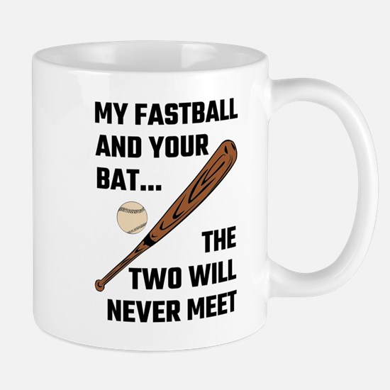 My Fastball And Your Bat The Two Will Never M Mugs