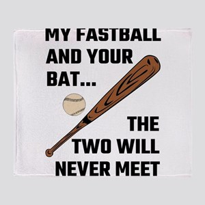 My Fastball And Your Bat The Two Wil Throw Blanket