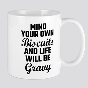 Mind Your Own Biscuits And Life Will Be Gravy Mugs