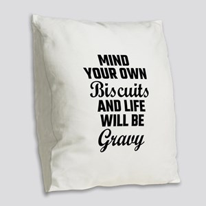 Mind Your Own Biscuits And Lif Burlap Throw Pillow