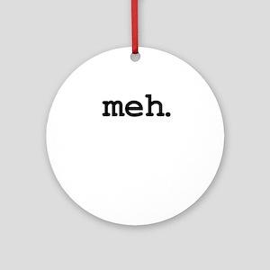 meh. Round Ornament