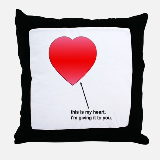 This is my heart. I'm giving it to... Throw Pillow