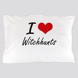I love Witchhunts Pillow Case
