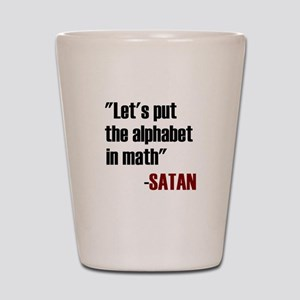 Let's Put The Alphabet In Math Said Sat Shot Glass