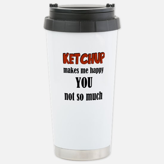 Ketchup Makes Me Happy Stainless Steel Travel Mug
