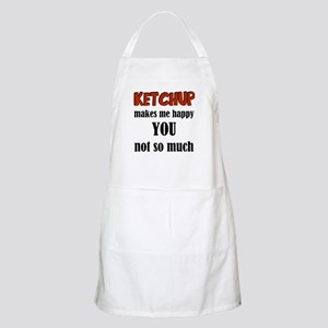 Ketchup Makes Me Happy You Not So Much Apron