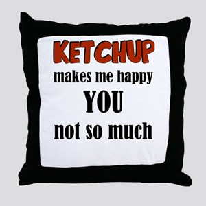 Ketchup Makes Me Happy You Not So Muc Throw Pillow