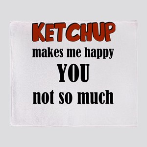 Ketchup Makes Me Happy You Not So Mu Throw Blanket