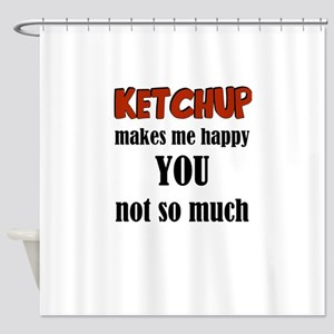 Ketchup Makes Me Happy You Not So M Shower Curtain