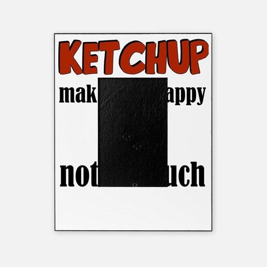 Ketchup Makes Me Happy You Not So Mu Picture Frame