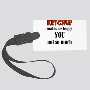 Ketchup Makes Me Happy You Not S Large Luggage Tag