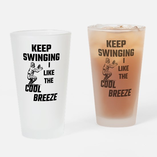 Keep Swinging I Like The Cool Breez Drinking Glass