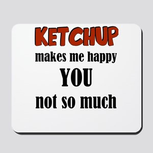 Ketchup Makes Me Happy You Not So Much Mousepad