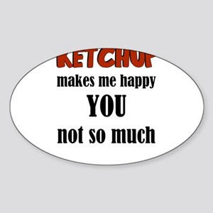 Ketchup Makes Me Happy You Not So Much Sticker