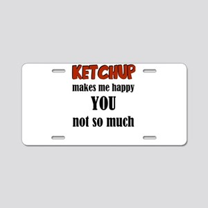 Ketchup Makes Me Happy You Aluminum License Plate
