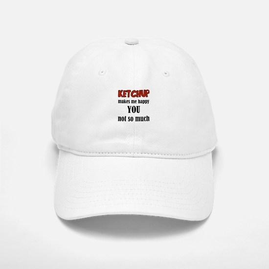 Ketchup Makes Me Happy You Not So Much Baseball Baseball Cap