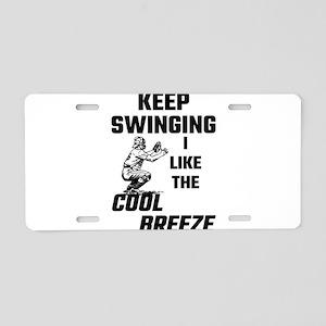 Keep Swinging I Like The Co Aluminum License Plate