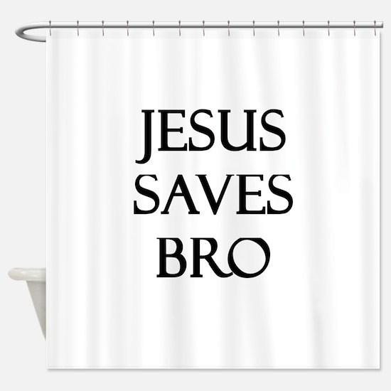 Jesus Saves Bro Shower Curtain