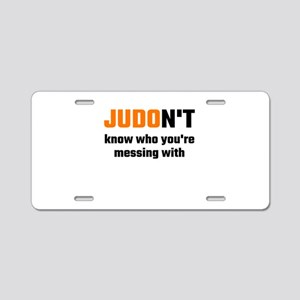JUDOn't Know Who You're Mes Aluminum License Plate