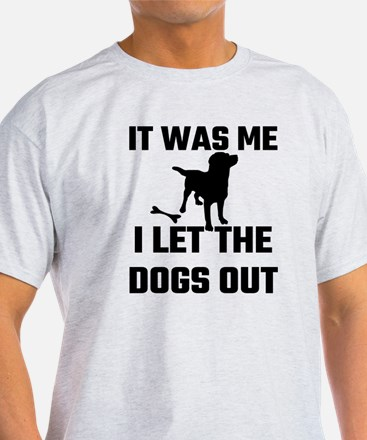 It Was Me I Let The Dogs Ou T-Shirt