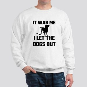 It Was Me I Let The Dogs Out Sweatshirt